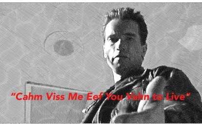 """Cahm Viss Me Eef You Vahn to Live"""