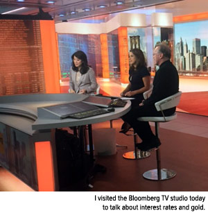 visited Bloomberg TV studio today rates gold