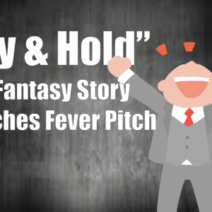 """Buy & Hold"" Fantasy Story Reaches Fever Pitch"