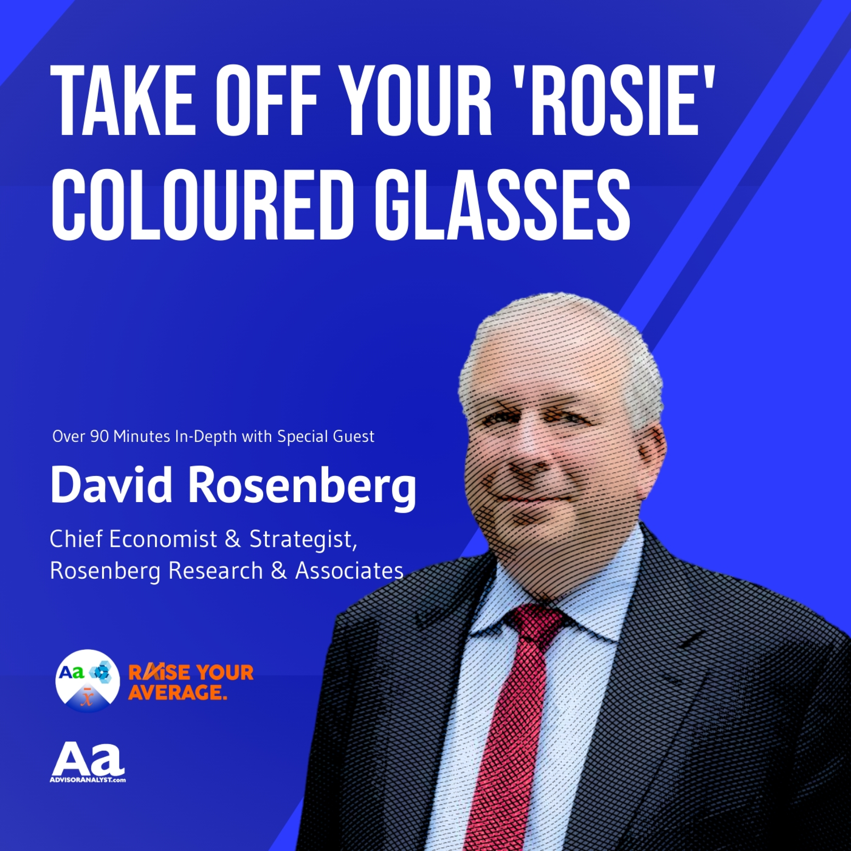 87 David Rosenberg: Take Off Your 'Rosie' Coloured Glasses